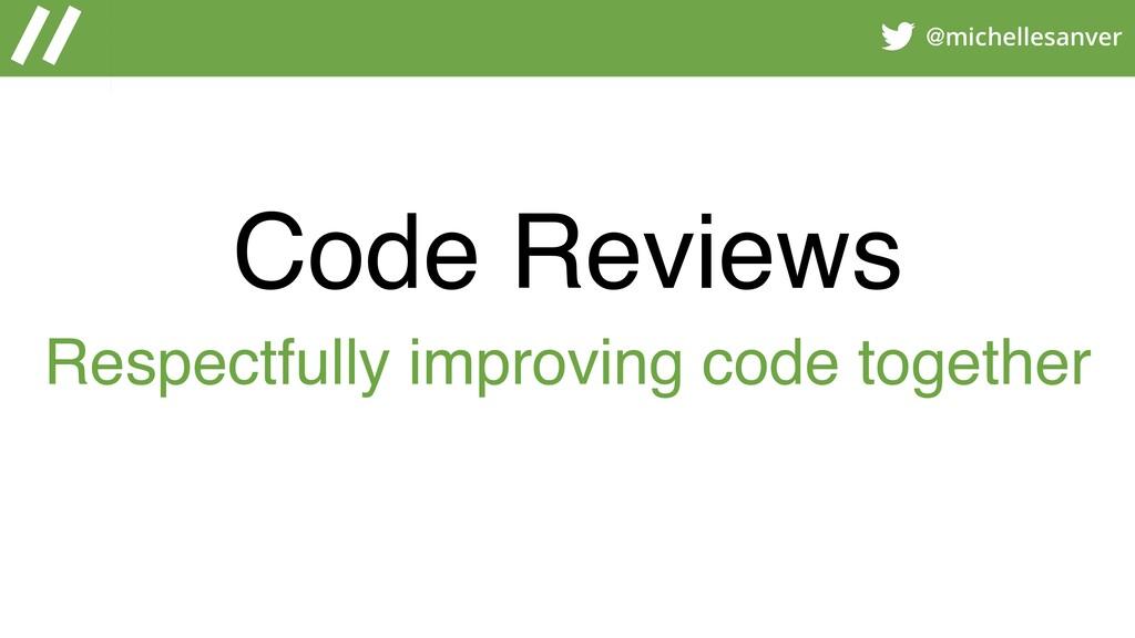 @michellesanver Code Reviews Respectfully impro...