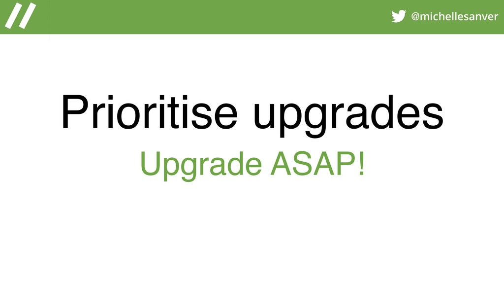 @michellesanver Prioritise upgrades Upgrade ASA...