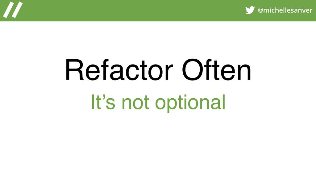 @michellesanver Refactor Often It's not optional