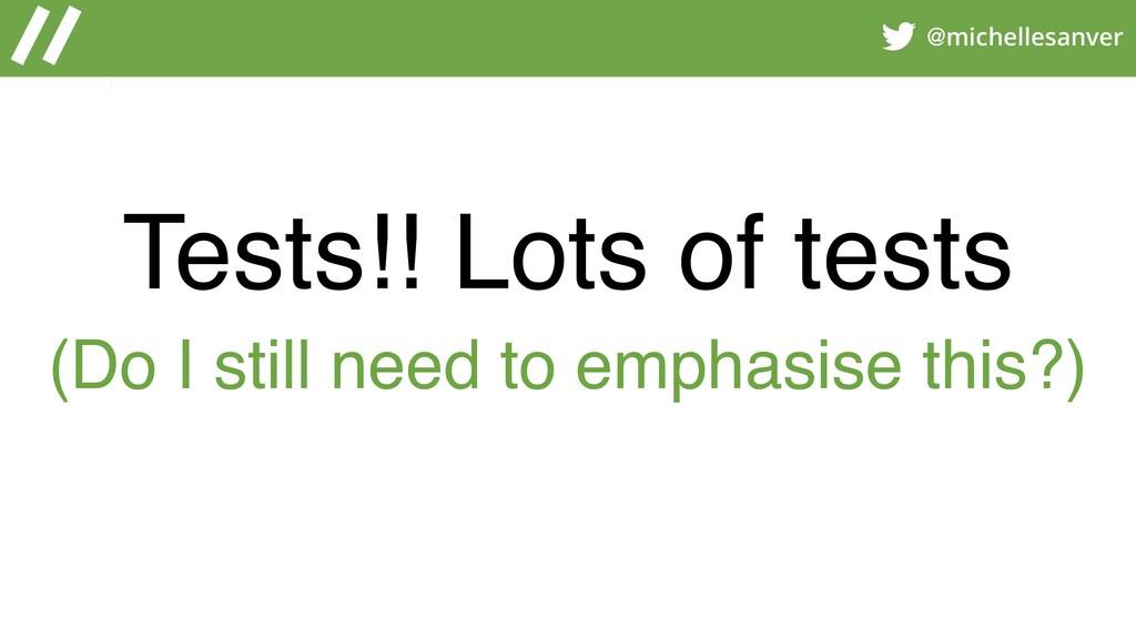 @michellesanver Tests!! Lots of tests (Do I sti...