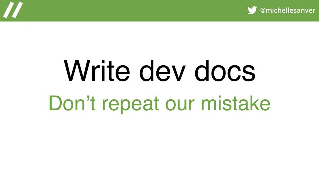@michellesanver Write dev docs Don't repeat our...