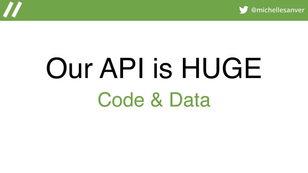 @michellesanver Our API is HUGE Code & Data