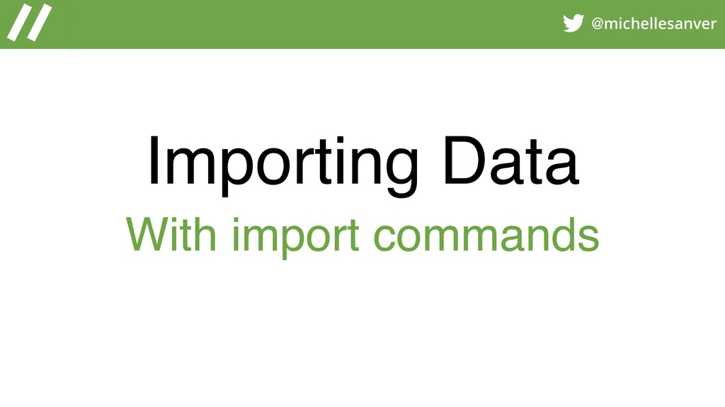 @michellesanver Importing Data With import comm...
