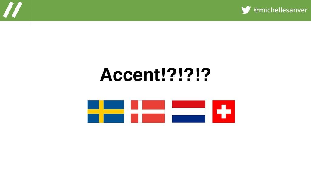@michellesanver Accent!?!?!?
