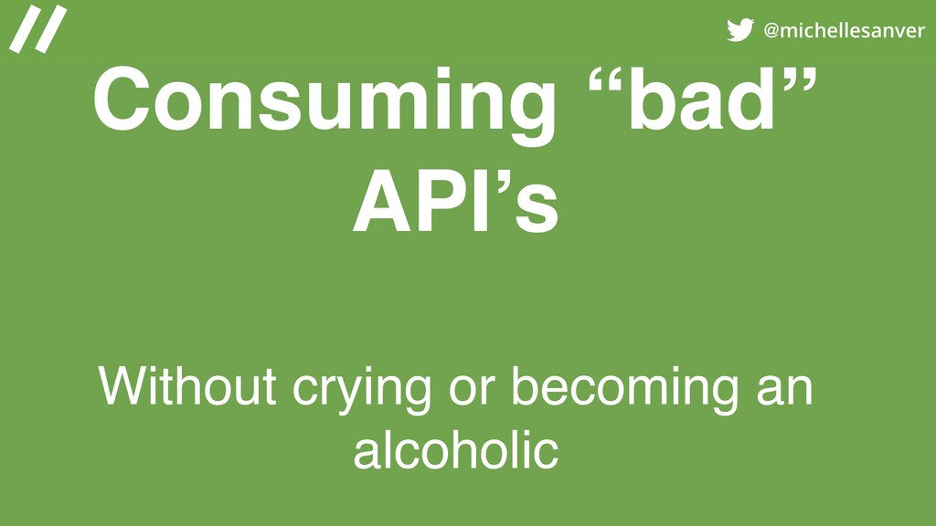 """@michellesanver Consuming """"bad"""" API's Without c..."""