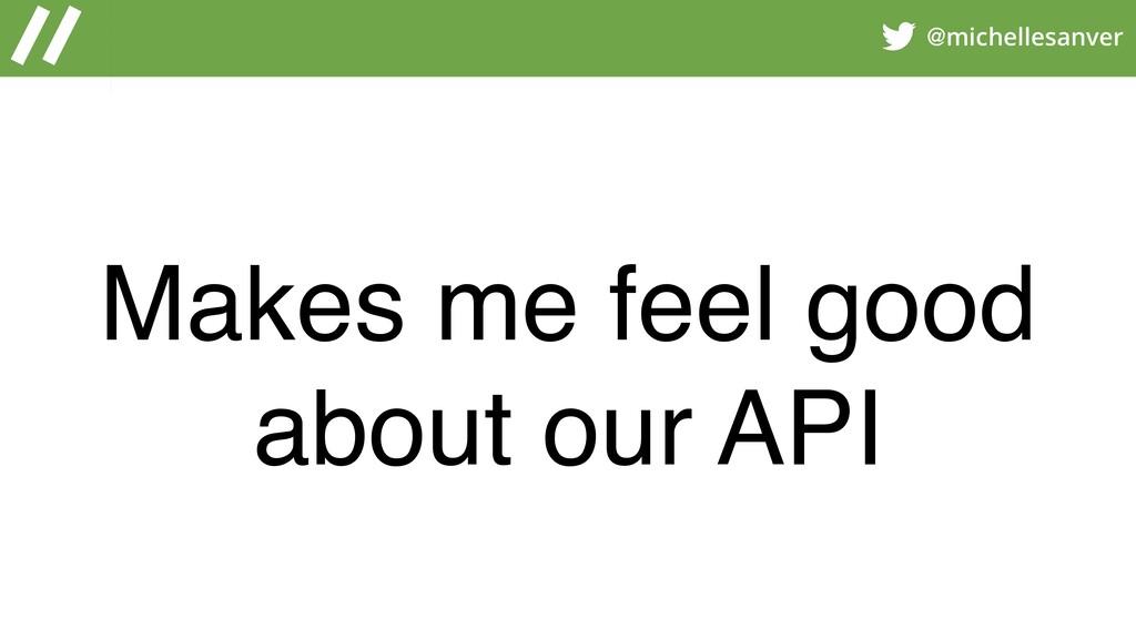 @michellesanver Makes me feel good about our API