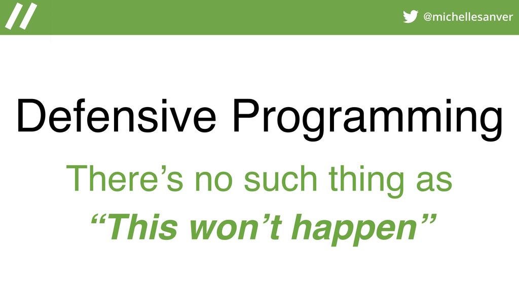 @michellesanver Defensive Programming There's n...