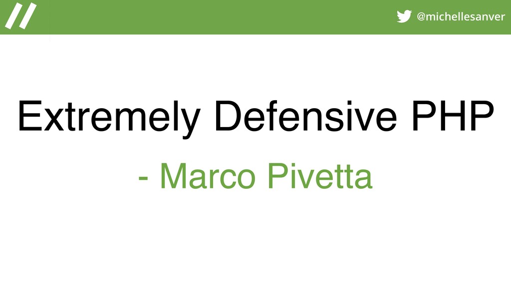 @michellesanver Extremely Defensive PHP - Marco...