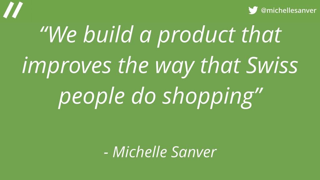 """@michellesanver """"We build a product that improv..."""