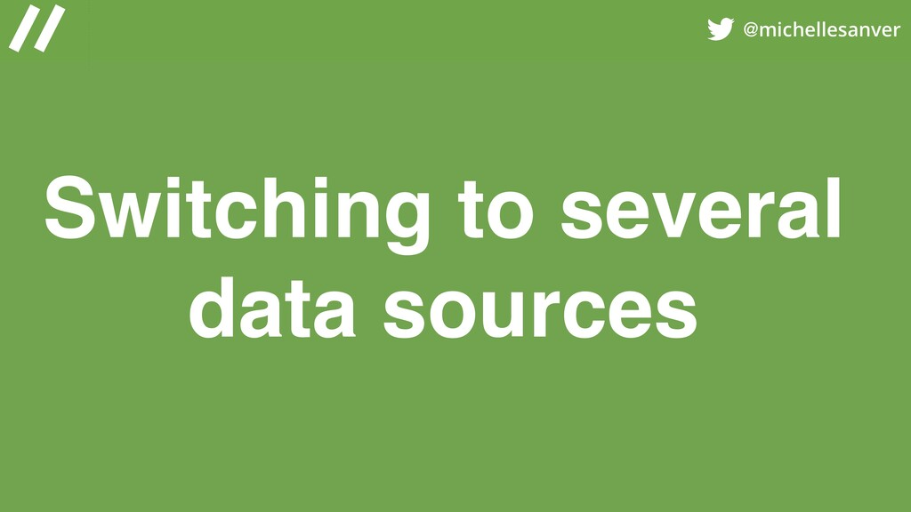 @michellesanver Switching to several data sourc...