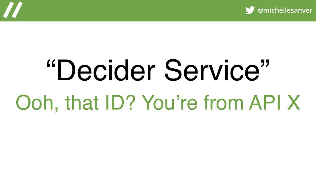 "@michellesanver ""Decider Service"" Ooh, that ID?..."
