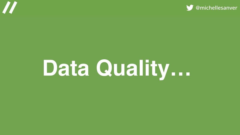 @michellesanver Data Quality…