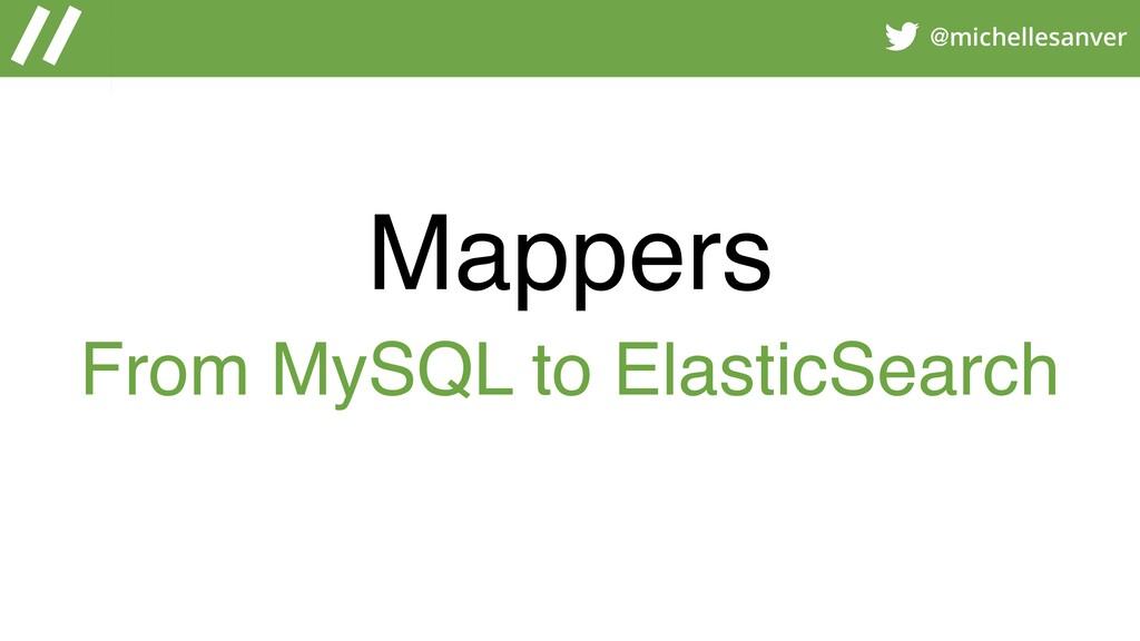 @michellesanver Mappers From MySQL to ElasticSe...