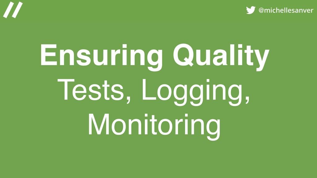 @michellesanver Ensuring Quality Tests, Logging...