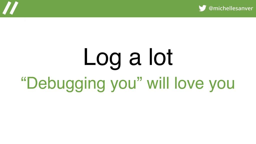 "@michellesanver Log a lot ""Debugging you"" will ..."
