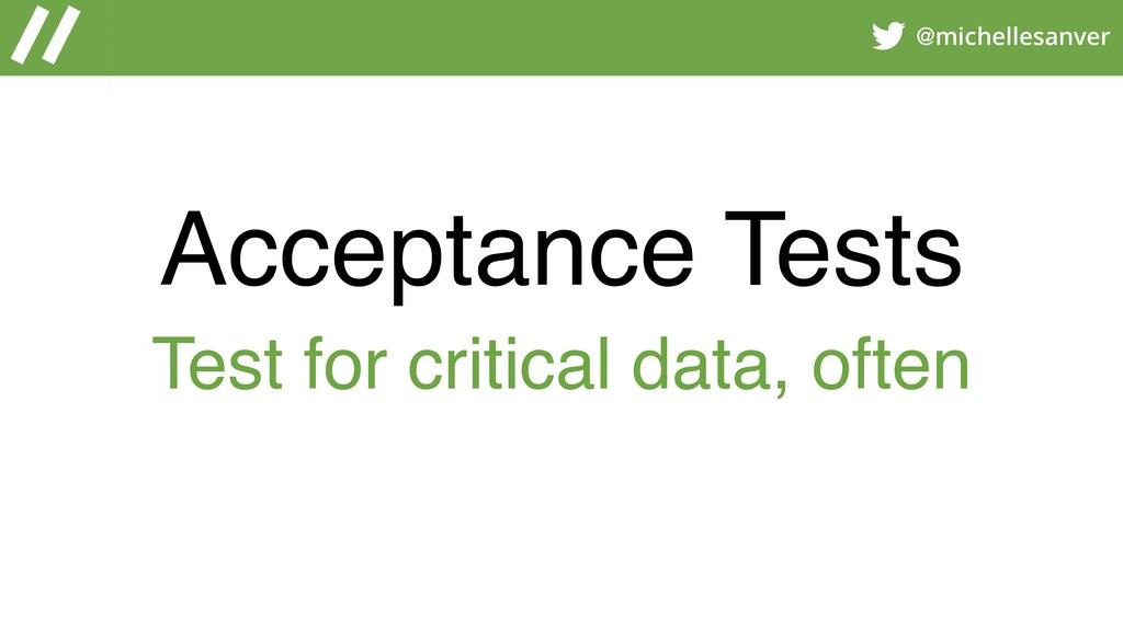 @michellesanver Acceptance Tests Test for criti...