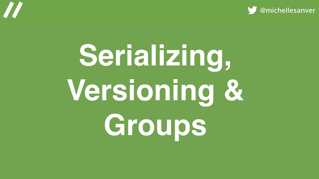 @michellesanver Serializing, Versioning & Groups
