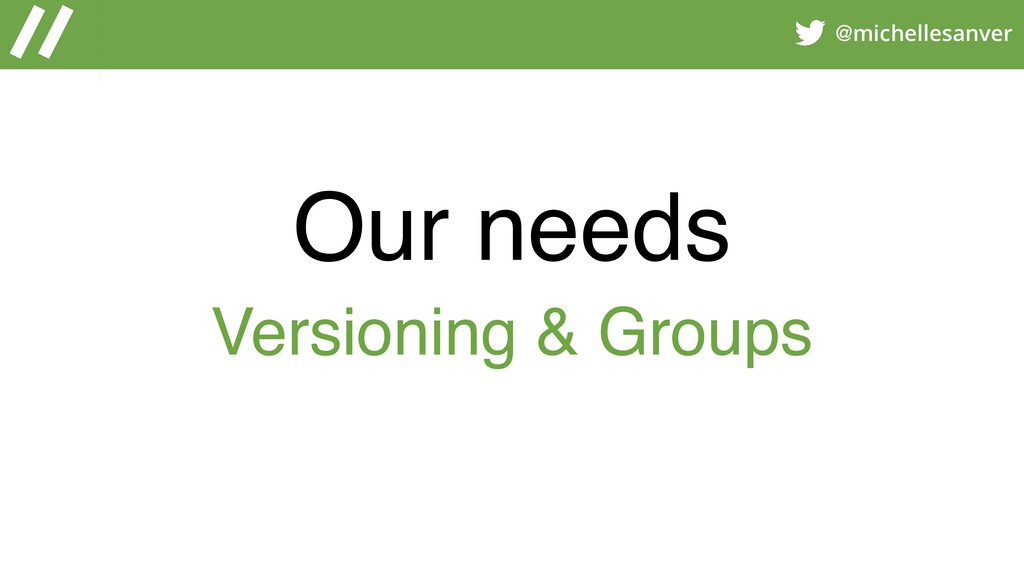 @michellesanver Our needs Versioning & Groups