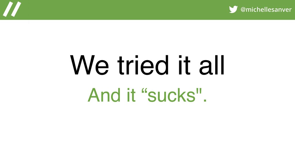 """@michellesanver We tried it all And it """"sucks""""."""