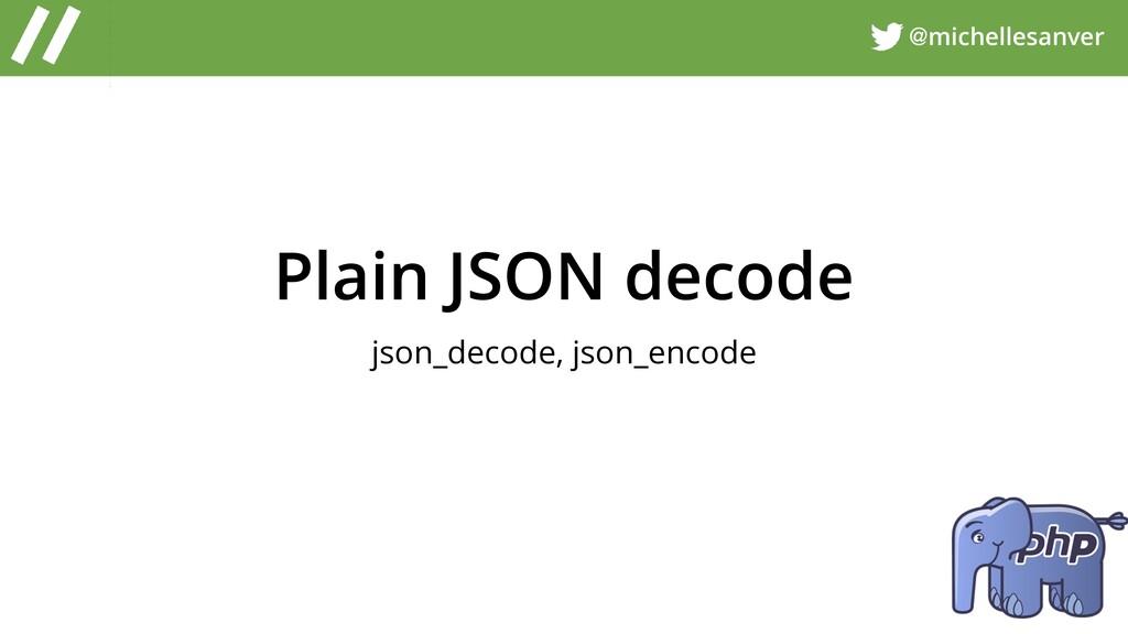 @michellesanver Plain JSON decode json_decode, ...