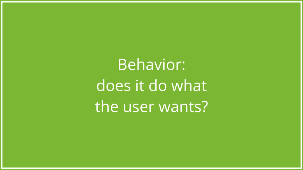 Behavior: does it do what