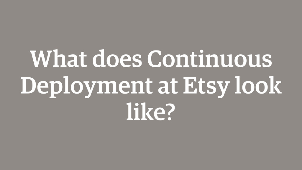 What does Continuous Deployment at Etsy look li...