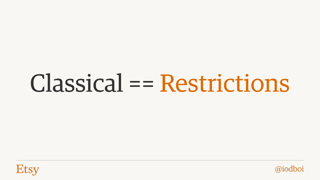 @iodboi Classical == Restrictions