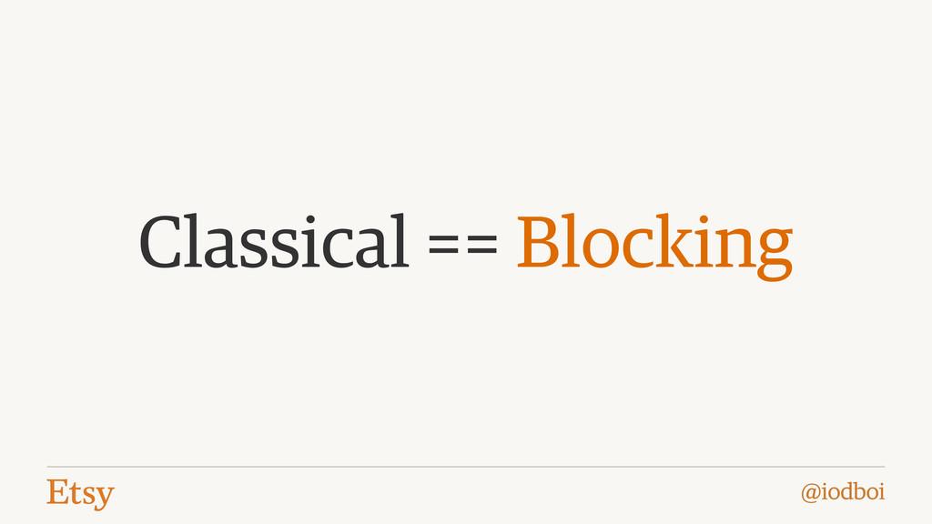 @iodboi Classical == Blocking