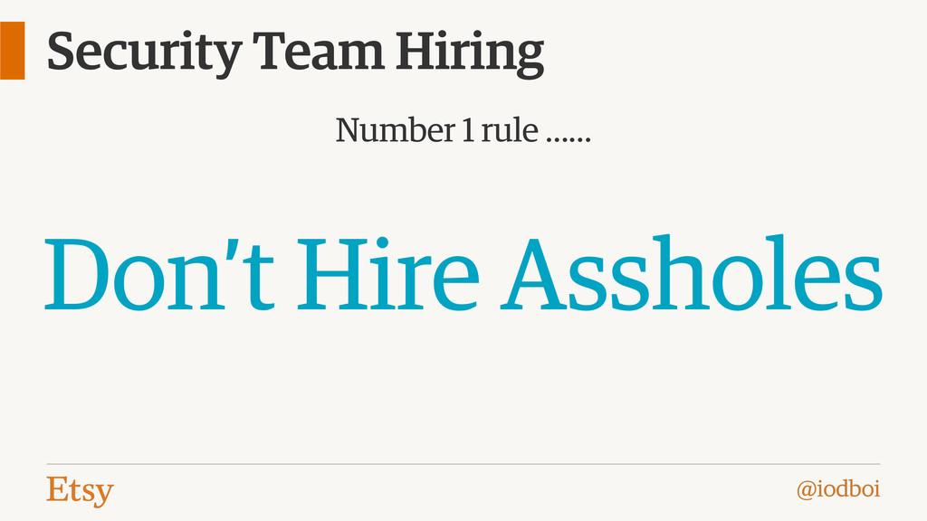 @iodboi Security Team Hiring Number 1 rule …… D...