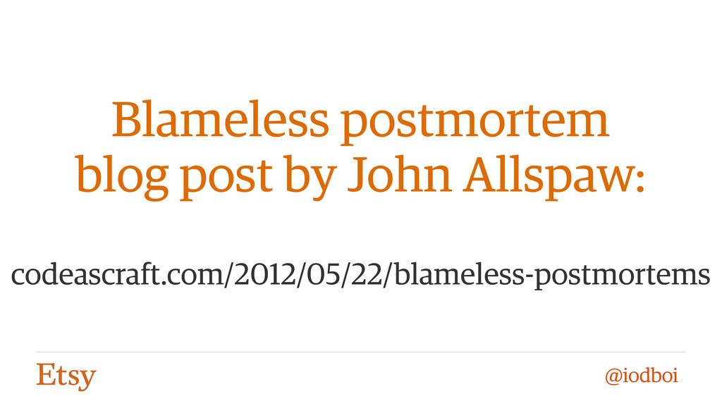 @iodboi Blameless postmortem  blog post by Joh...