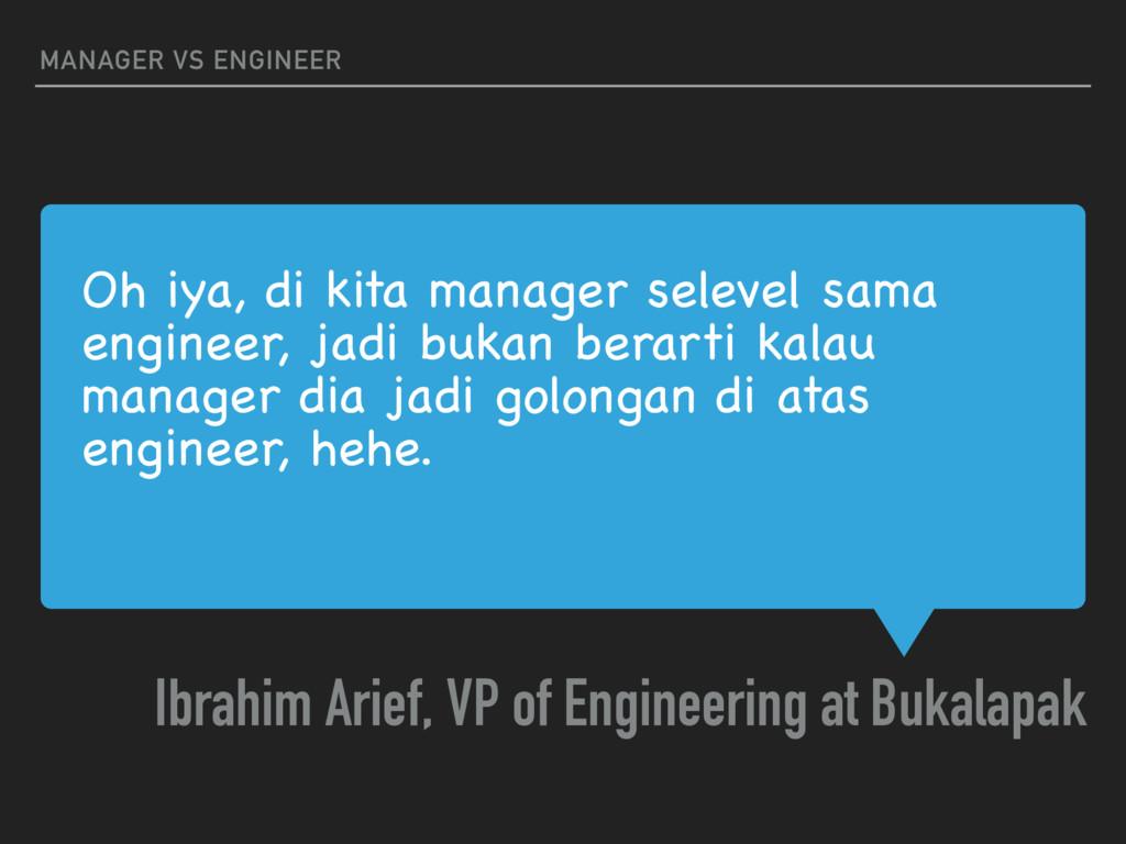 Oh iya, di kita manager selevel sama engineer, ...