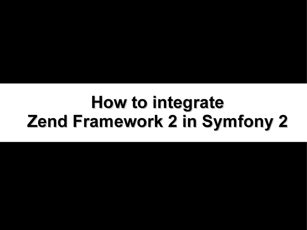 How to integrate How to integrate Zend Framewor...