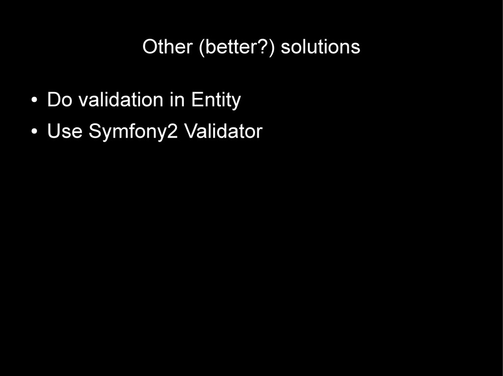 Other (better?) solutions ● Do validation in En...