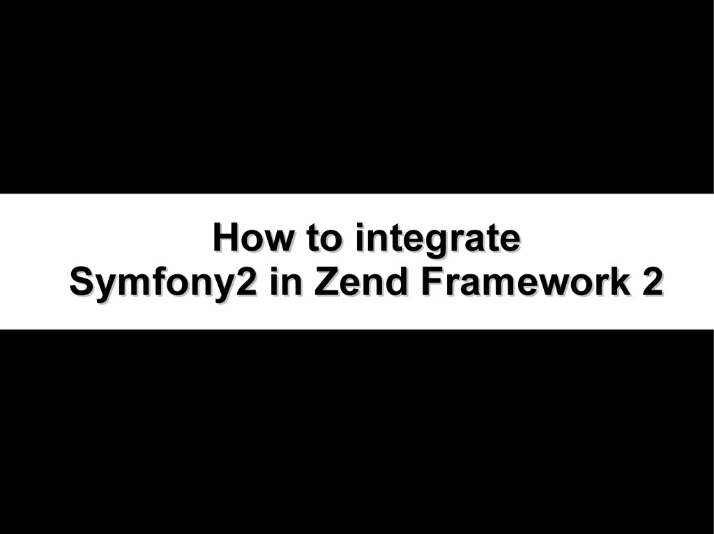 How to integrate How to integrate Symfony2 in Z...