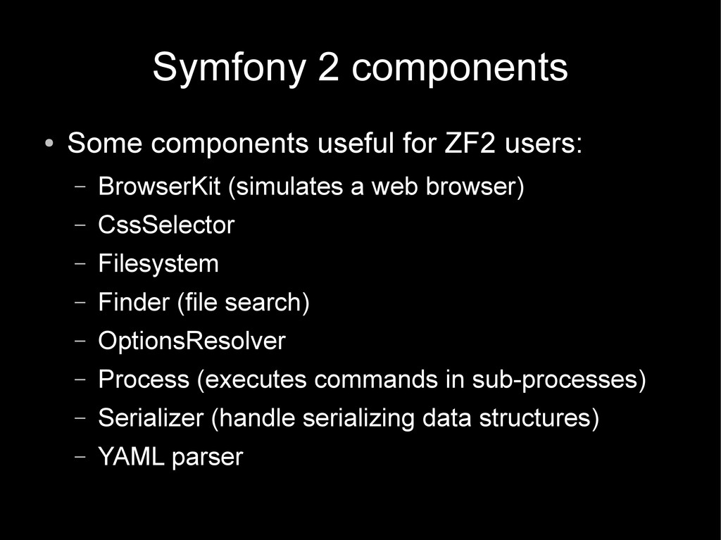 Symfony 2 components ● Some components useful f...