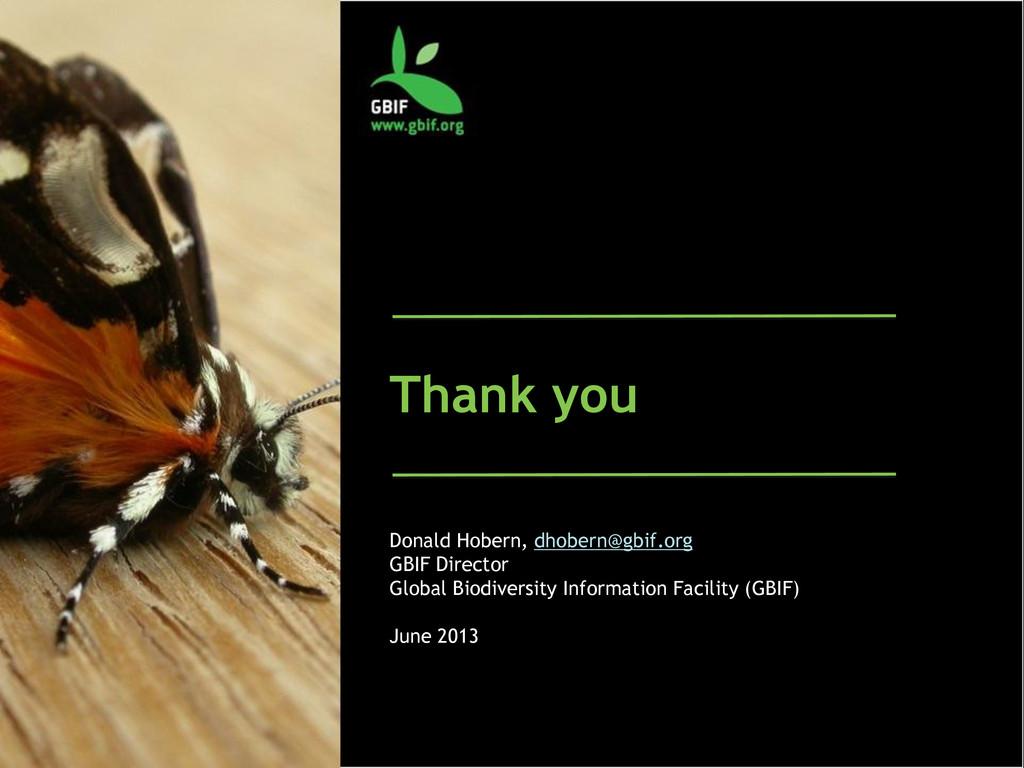 Thank you Donald Hobern, dhobern@gbif.org GBIF ...