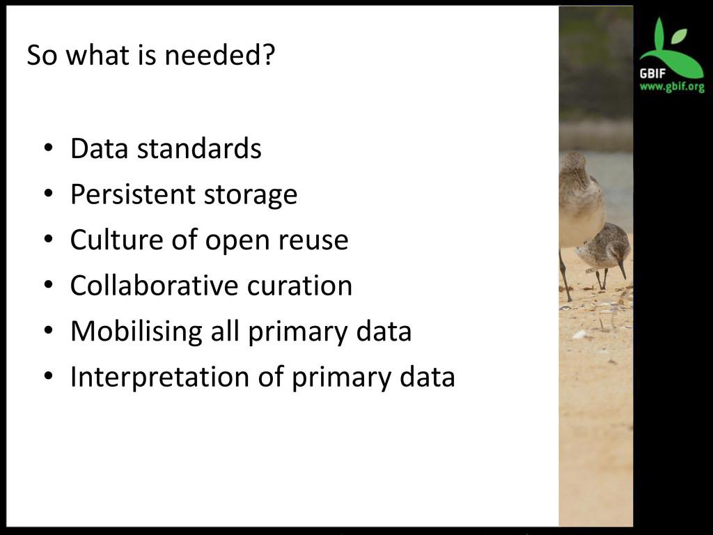 So what is needed? • Data standards • Persisten...