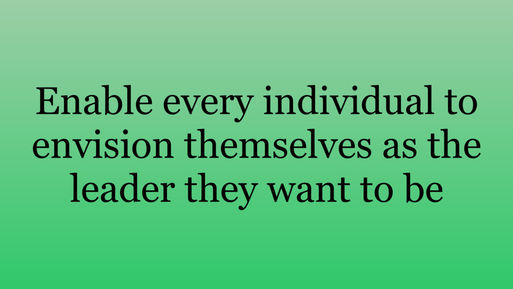Enable every individual to envision themselves ...