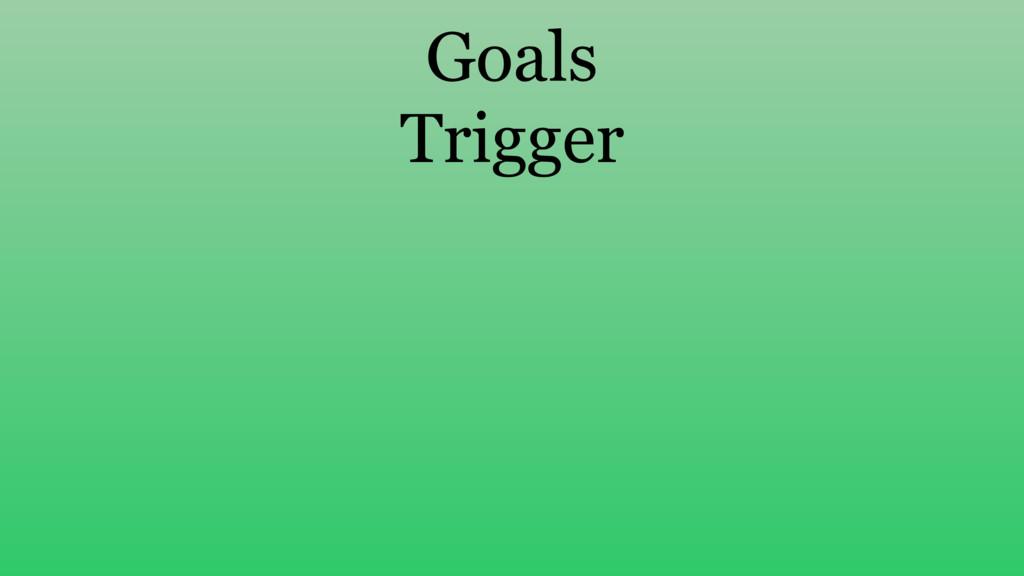 Goals Trigger