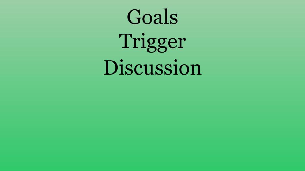 Goals Trigger Discussion
