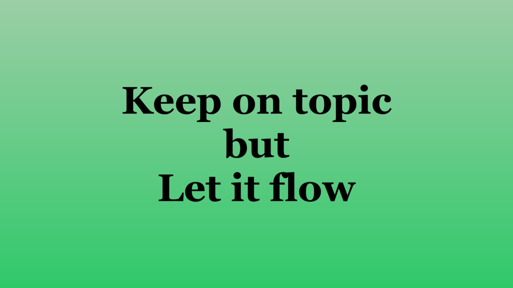 Keep on topic but Let it flow