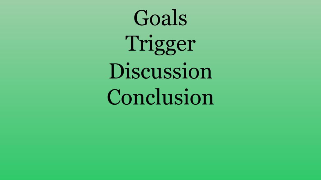 Goals Trigger Discussion Conclusion