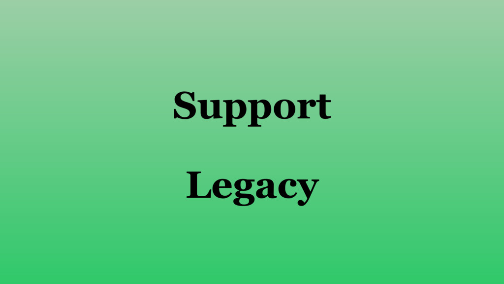 Support Legacy