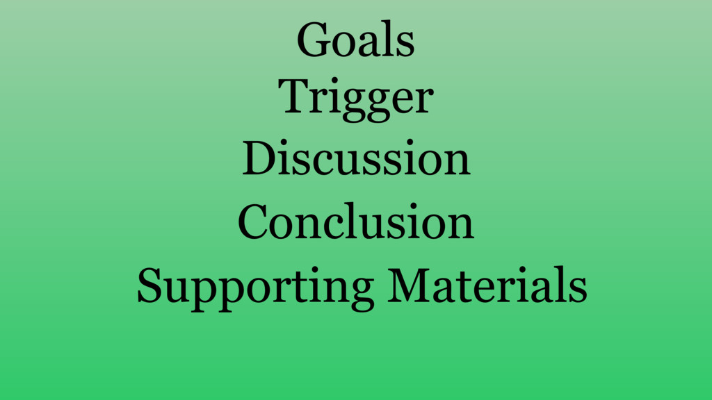 Goals Trigger Discussion Conclusion Supporting ...