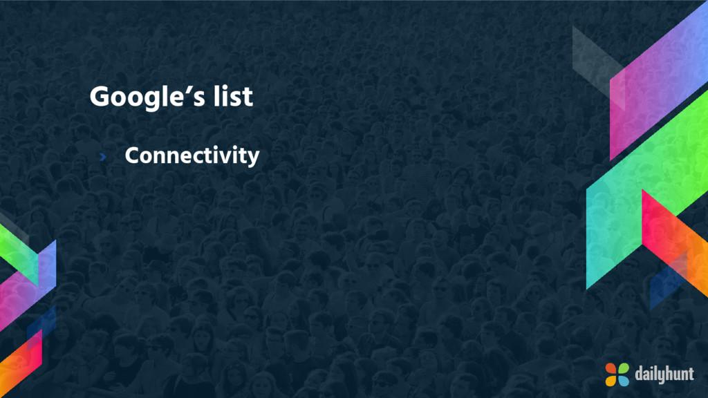 Google's list › Connectivity