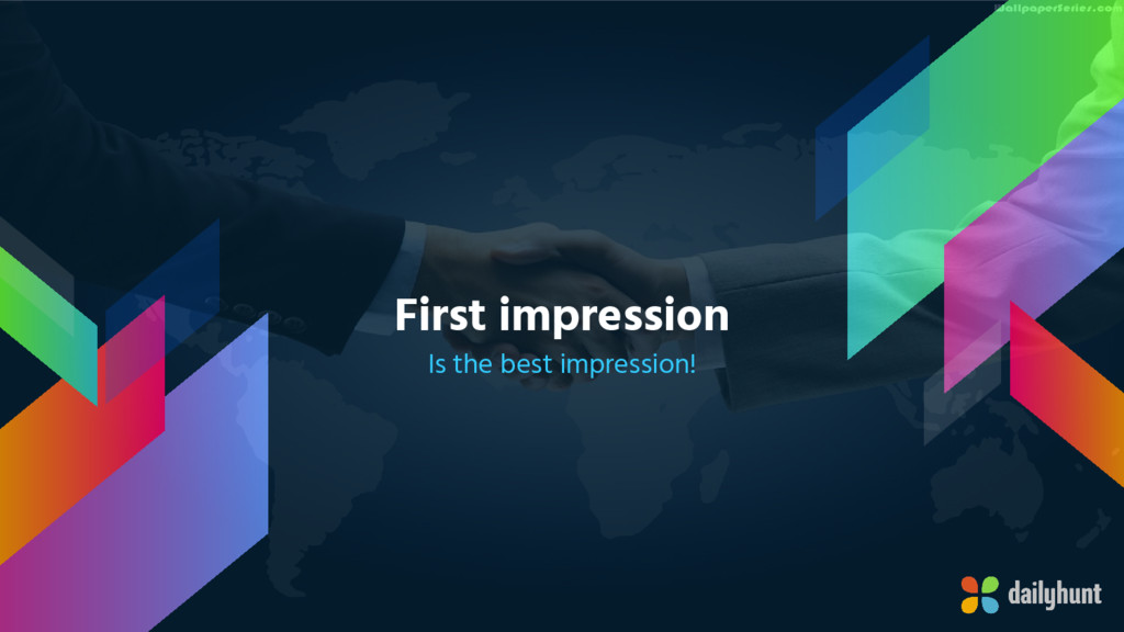First impression Is the best impression!