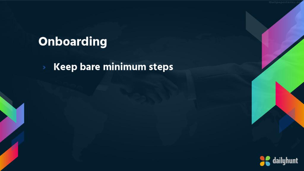 Onboarding › Keep bare minimum steps
