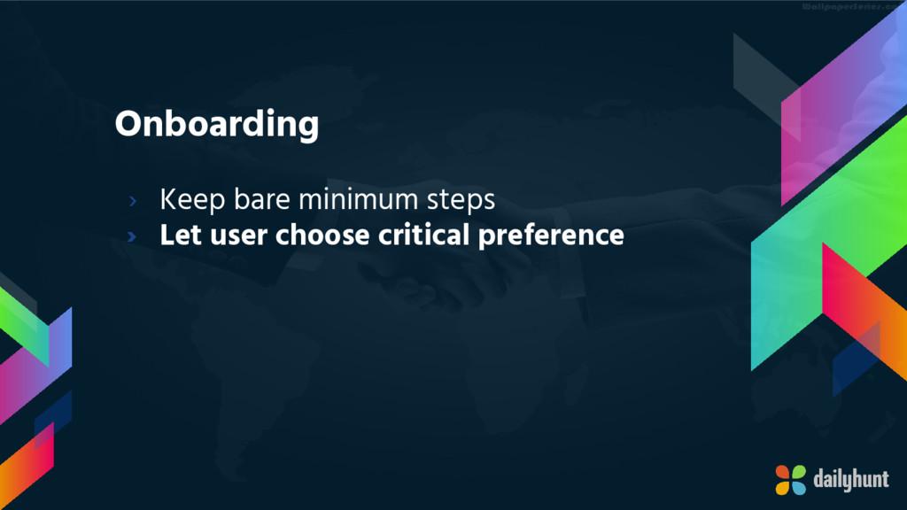 Onboarding › Keep bare minimum steps › Let user...