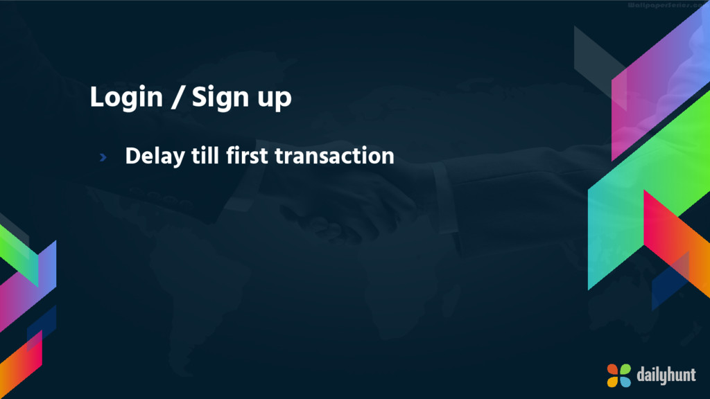 Login / Sign up › Delay till first transaction