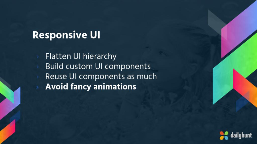 Responsive UI › Flatten UI hierarchy › Build cu...